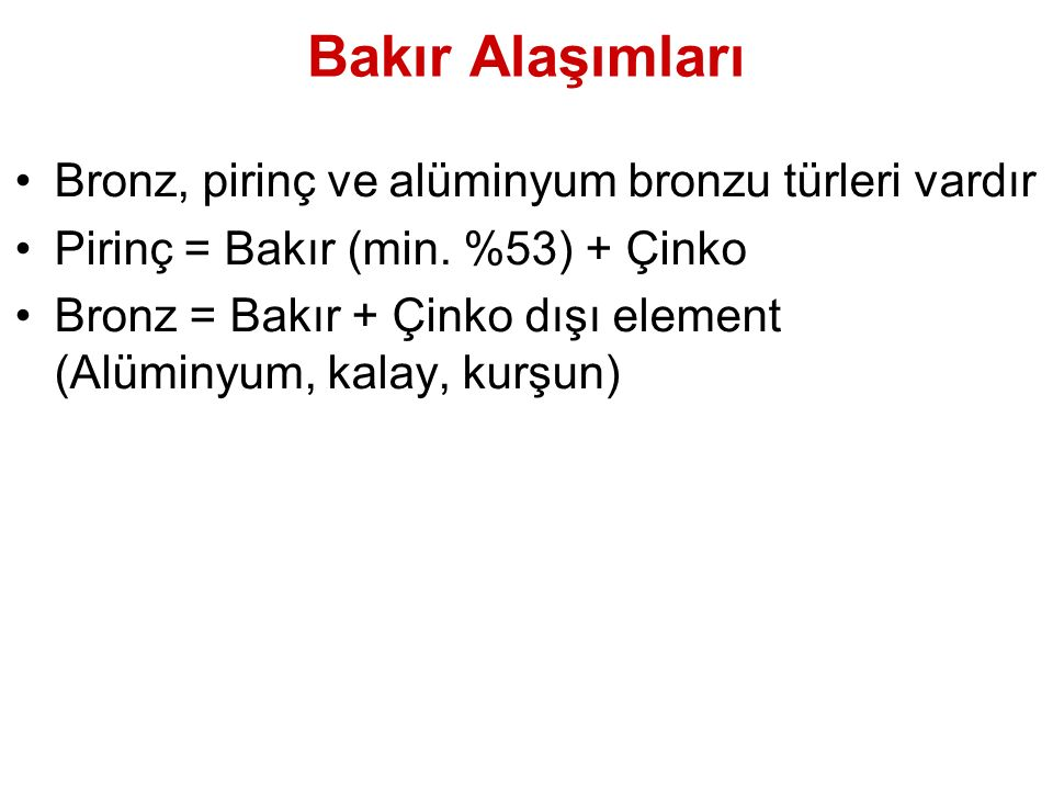 Bakır Alaşımları Bronz, pirinç ve alüminyum bronzu türleri vardır
