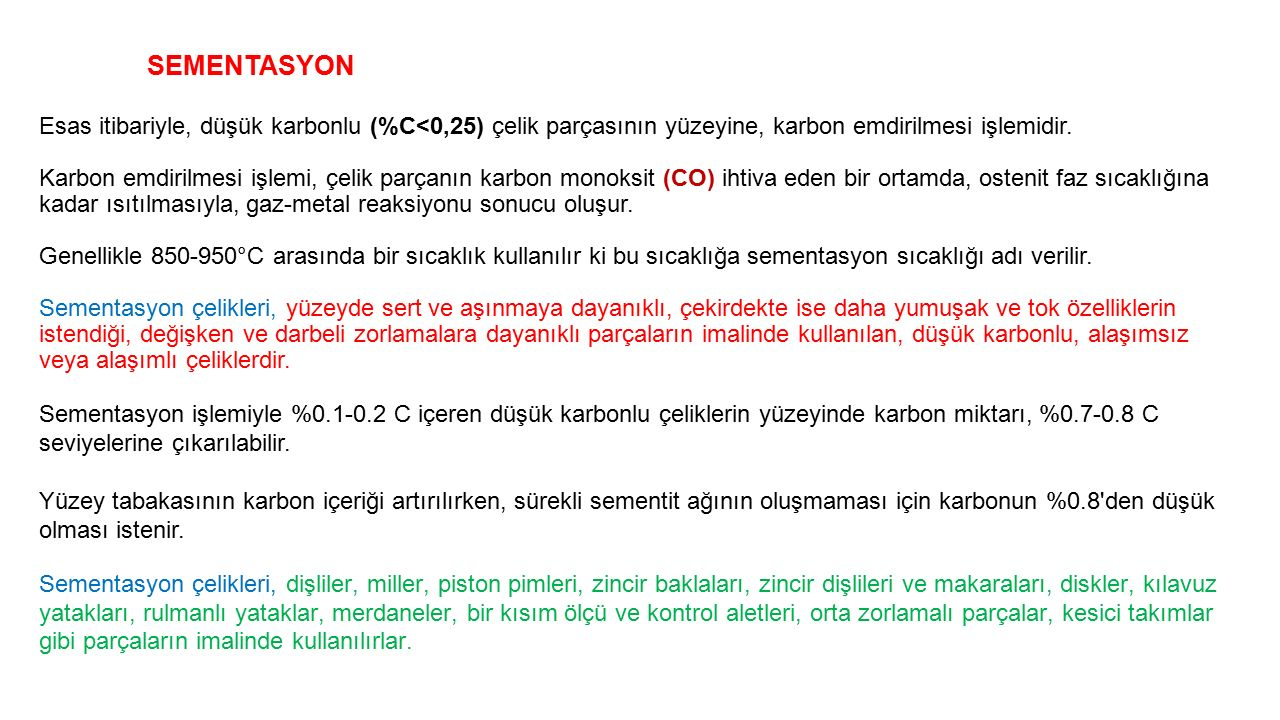 SEMENTASYON Esas itibariyle, düşük karbonlu (%C<0,25) çelik parçasının yüzeyine, karbon emdirilmesi işlemidir.