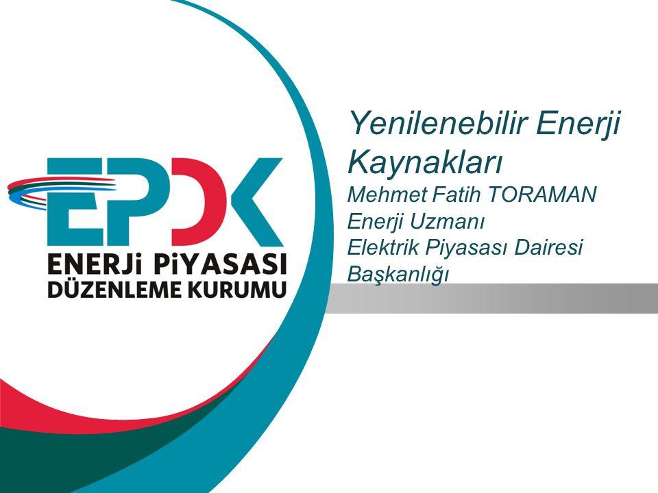 Yenilenebilir Enerji Kaynakları Mehmet Fatih TORAMAN Enerji Uzmanı Elektrik Piyasası Dairesi Başkanlığı