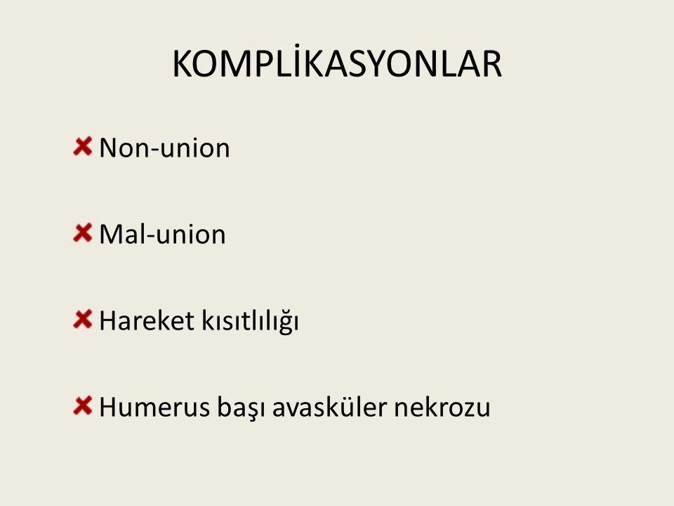 KOMPLİKASYONLAR Non-union Mal-union Hareket kısıtlılığı