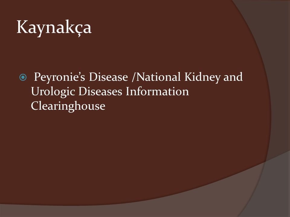 Kaynakça Peyronie's Disease /National Kidney and Urologic Diseases Information Clearinghouse