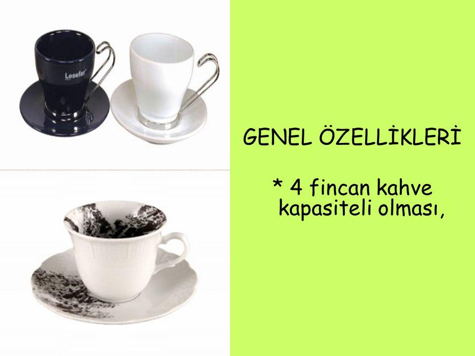 * 4 fincan kahve kapasiteli olması,
