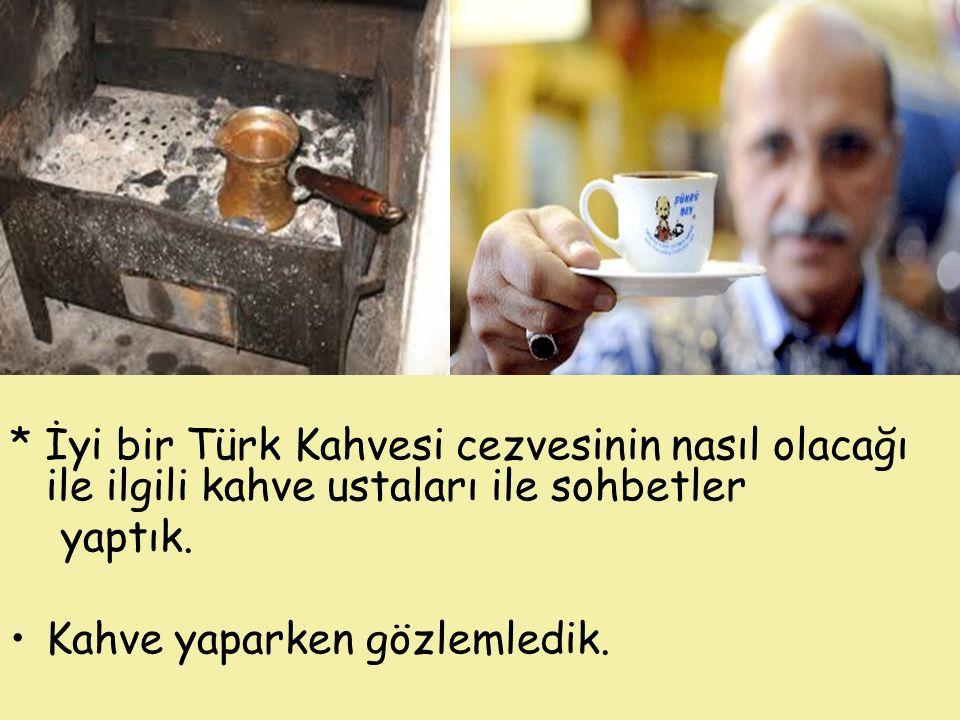 * İyi bir Türk Kahvesi cezvesinin nasıl olacağı ile ilgili kahve ustaları ile sohbetler