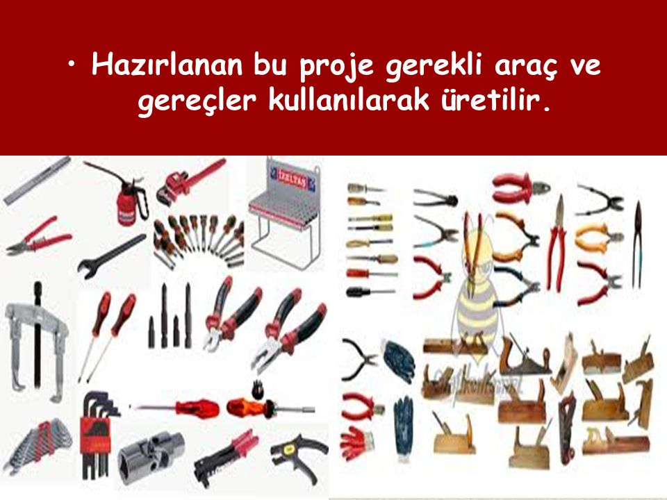 Hazırlanan bu proje gerekli araç ve gereçler kullanılarak üretilir.