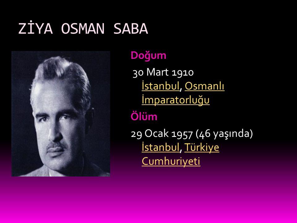 ZİYA OSMAN SABA Doğum 30 Mart 1910 İstanbul, Osmanlı İmparatorluğu