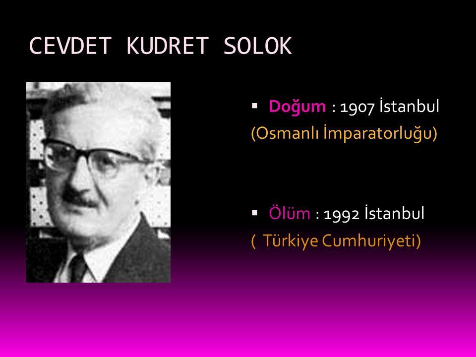CEVDET KUDRET SOLOK Doğum : 1907 İstanbul (Osmanlı İmparatorluğu)