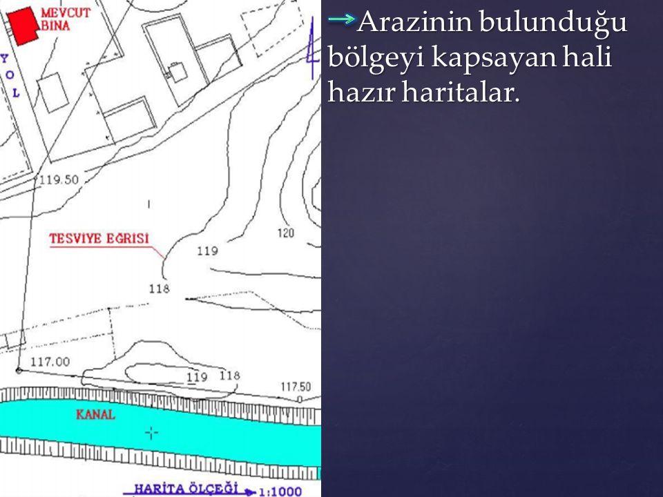 Arazinin bulunduğu bölgeyi kapsayan hali hazır haritalar.