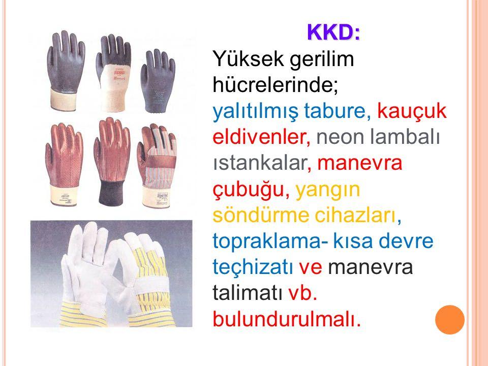 KKD: Yüksek gerilim hücrelerinde;