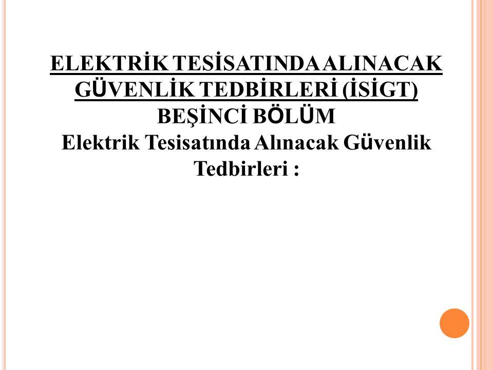ELEKTRİK TESİSATINDA ALINACAK GÜVENLİK TEDBİRLERİ (İSİGT)