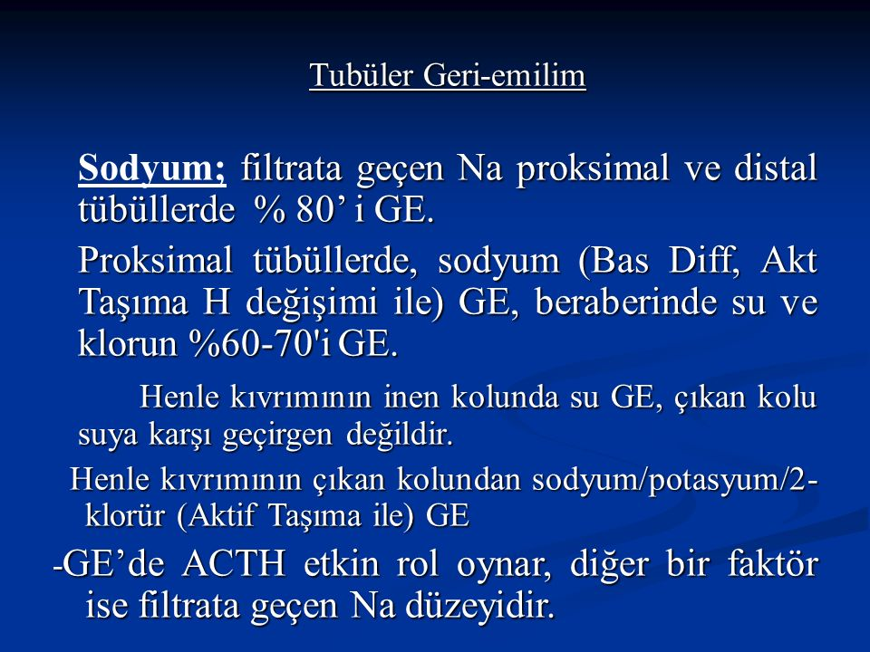 Sodyum; filtrata geçen Na proksimal ve distal tübüllerde % 80' i GE.