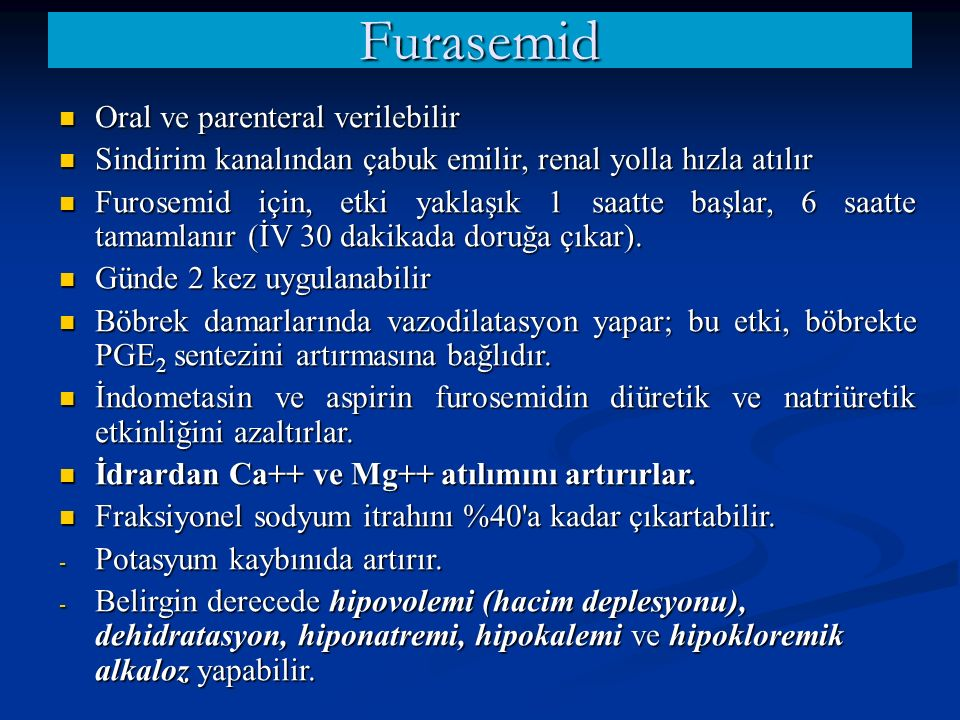 Furasemid Oral ve parenteral verilebilir