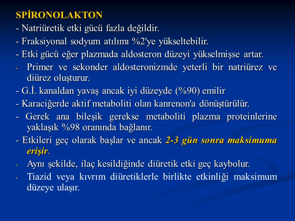 SPİRONOLAKTON - Natriüretik etki gücü fazla değildir. - Fraksiyonal sodyum atılımı %2 ye yükseltebilir.