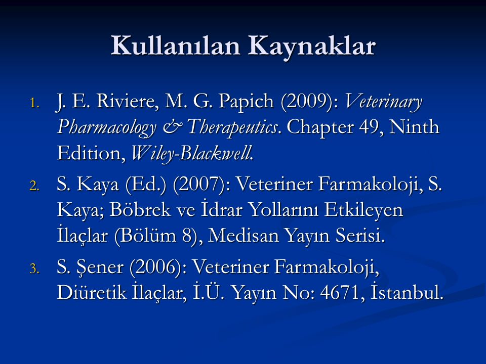 Kullanılan Kaynaklar J. E. Riviere, M. G. Papich (2009): Veterinary Pharmacology & Therapeutics. Chapter 49, Ninth Edition, Wiley-Blackwell.