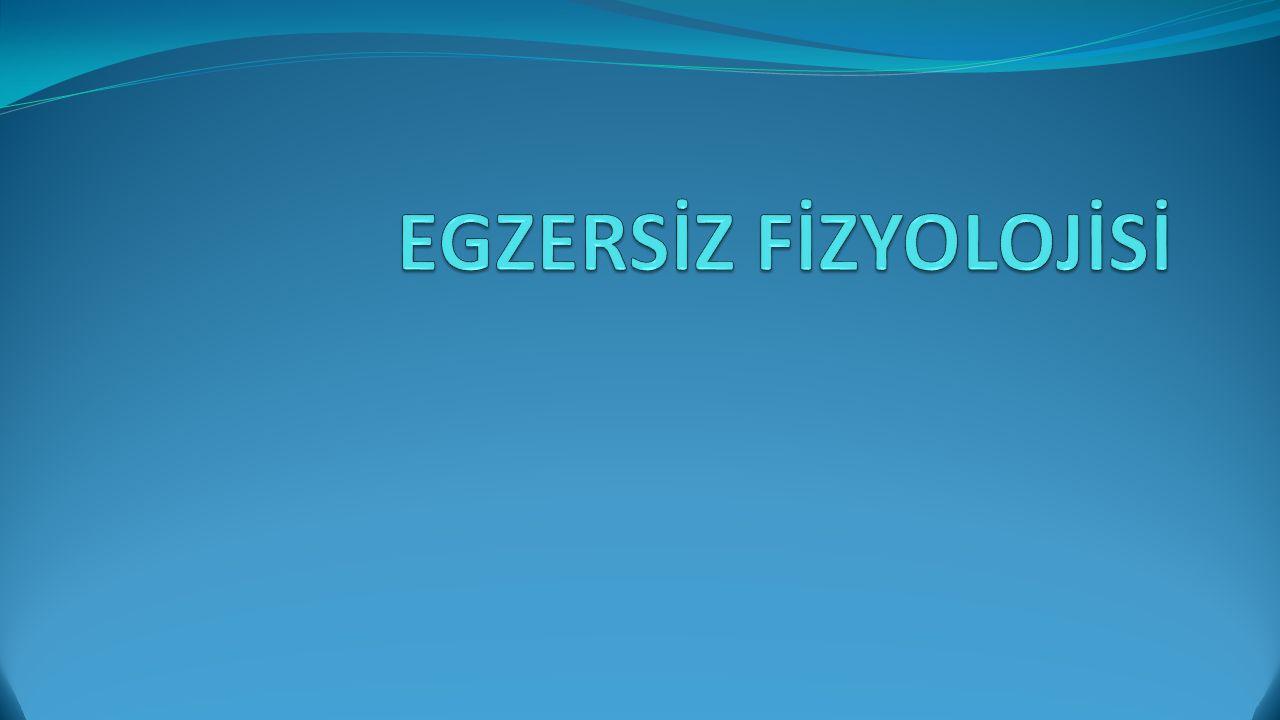 EGZERSİZ FİZYOLOJİSİ