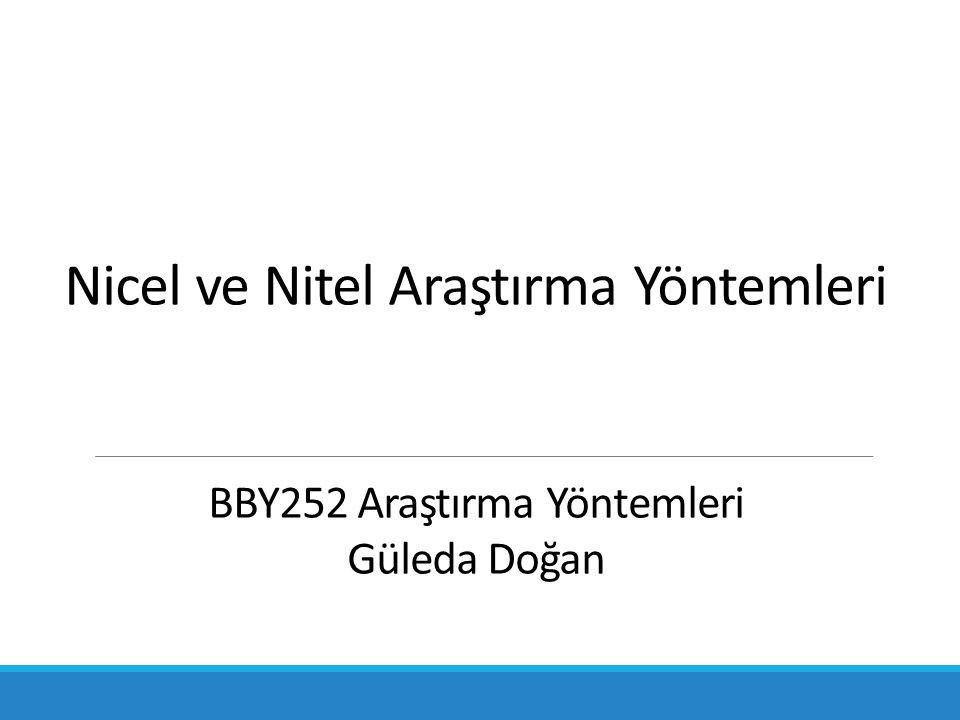 Nicel ve Nitel Araştırma Yöntemleri BBY252 Araştırma Yöntemleri Güleda Doğan