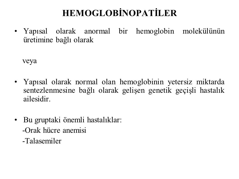 HEMOGLOBİNOPATİLER Yapısal olarak anormal bir hemoglobin molekülünün üretimine bağlı olarak. veya.