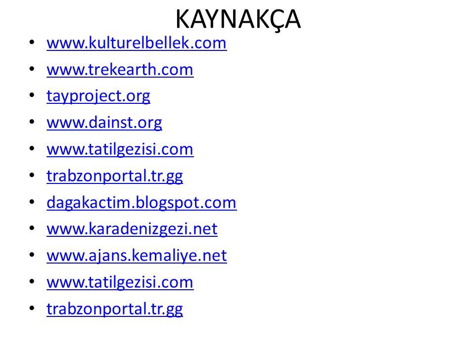 KAYNAKÇA www.kulturelbellek.com www.trekearth.com tayproject.org