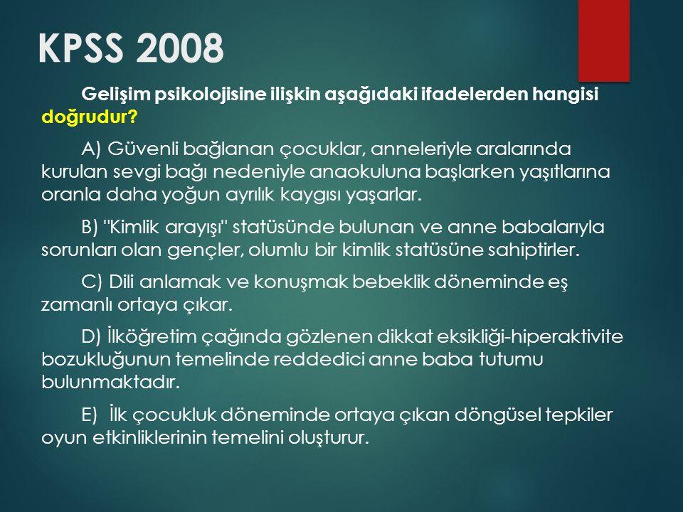 KPSS 2008 Gelişim psikolojisine ilişkin aşağıdaki ifadelerden hangisi doğrudur