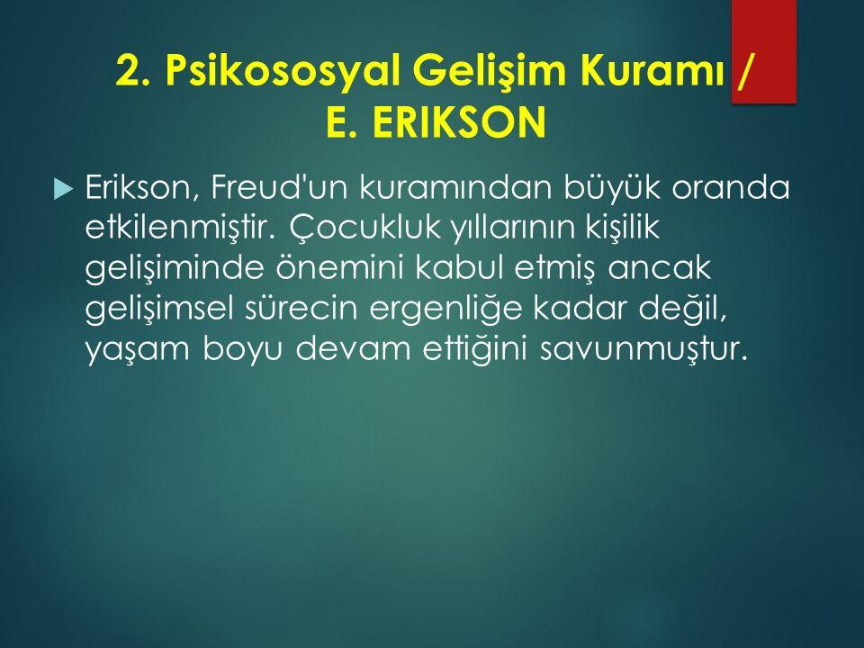 2. Psikososyal Gelişim Kuramı / E. ERIKSON