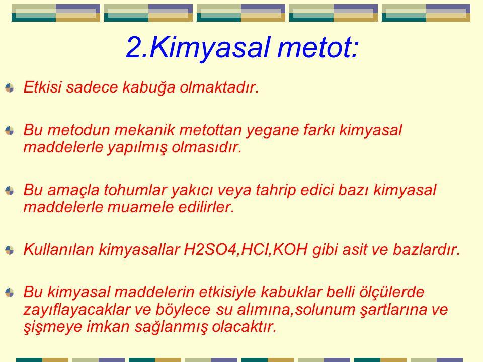 2.Kimyasal metot: Etkisi sadece kabuğa olmaktadır.