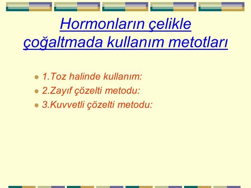 Hormonların çelikle çoğaltmada kullanım metotları