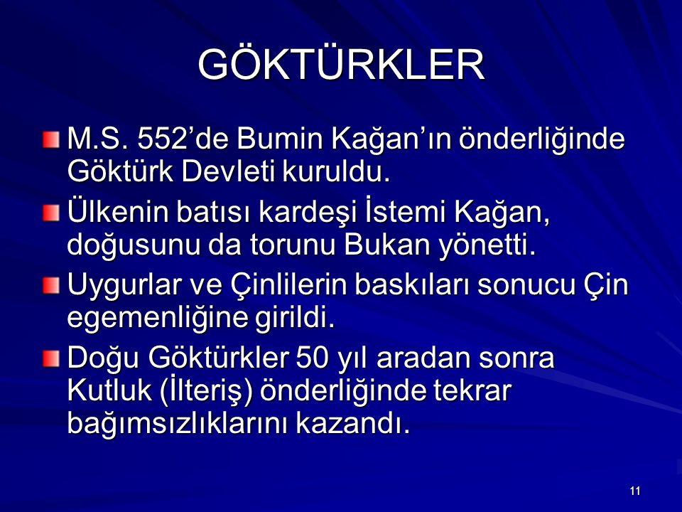 GÖKTÜRKLER M.S. 552'de Bumin Kağan'ın önderliğinde Göktürk Devleti kuruldu. Ülkenin batısı kardeşi İstemi Kağan, doğusunu da torunu Bukan yönetti.
