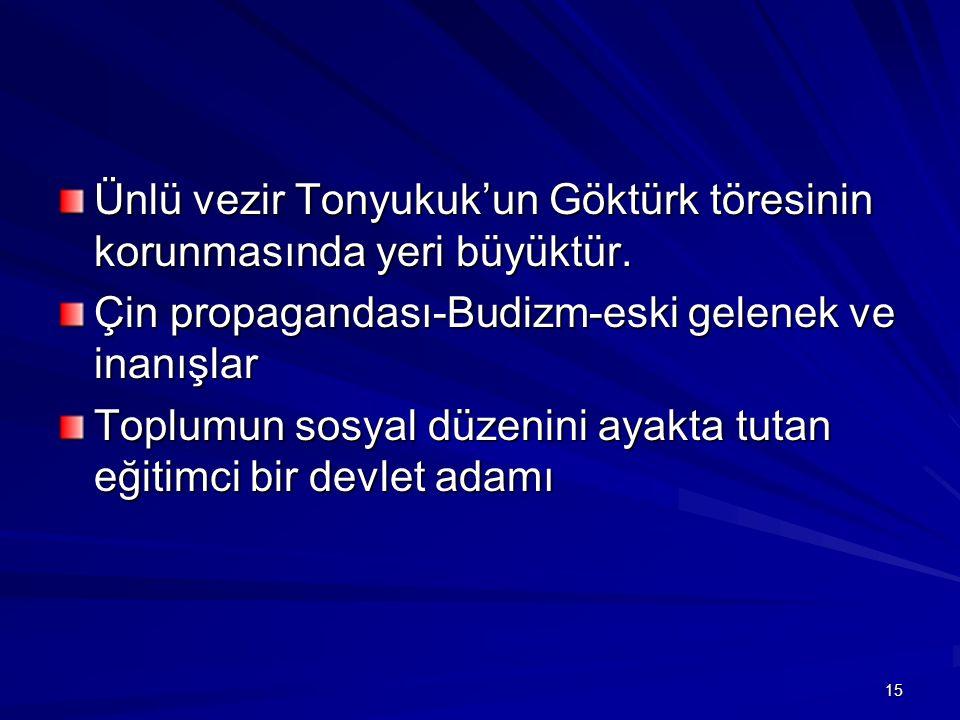 Ünlü vezir Tonyukuk'un Göktürk töresinin korunmasında yeri büyüktür.