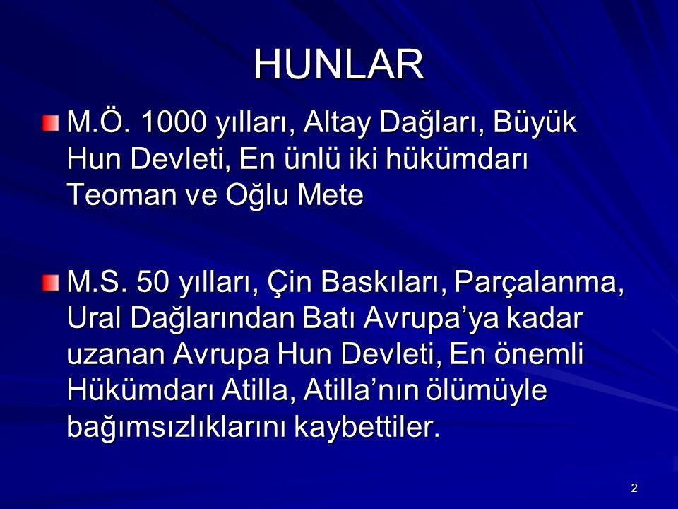 HUNLAR M.Ö. 1000 yılları, Altay Dağları, Büyük Hun Devleti, En ünlü iki hükümdarı Teoman ve Oğlu Mete.