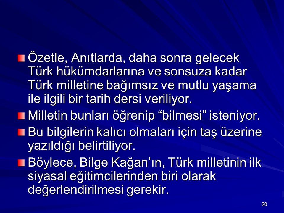 Özetle, Anıtlarda, daha sonra gelecek Türk hükümdarlarına ve sonsuza kadar Türk milletine bağımsız ve mutlu yaşama ile ilgili bir tarih dersi veriliyor.