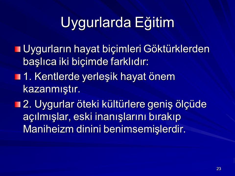 Uygurlarda Eğitim Uygurların hayat biçimleri Göktürklerden başlıca iki biçimde farklıdır: 1. Kentlerde yerleşik hayat önem kazanmıştır.