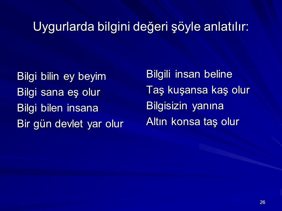 Uygurlarda bilgini değeri şöyle anlatılır: