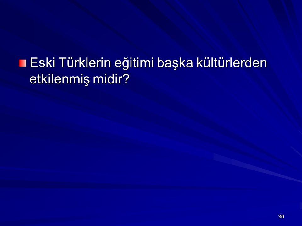 Eski Türklerin eğitimi başka kültürlerden etkilenmiş midir