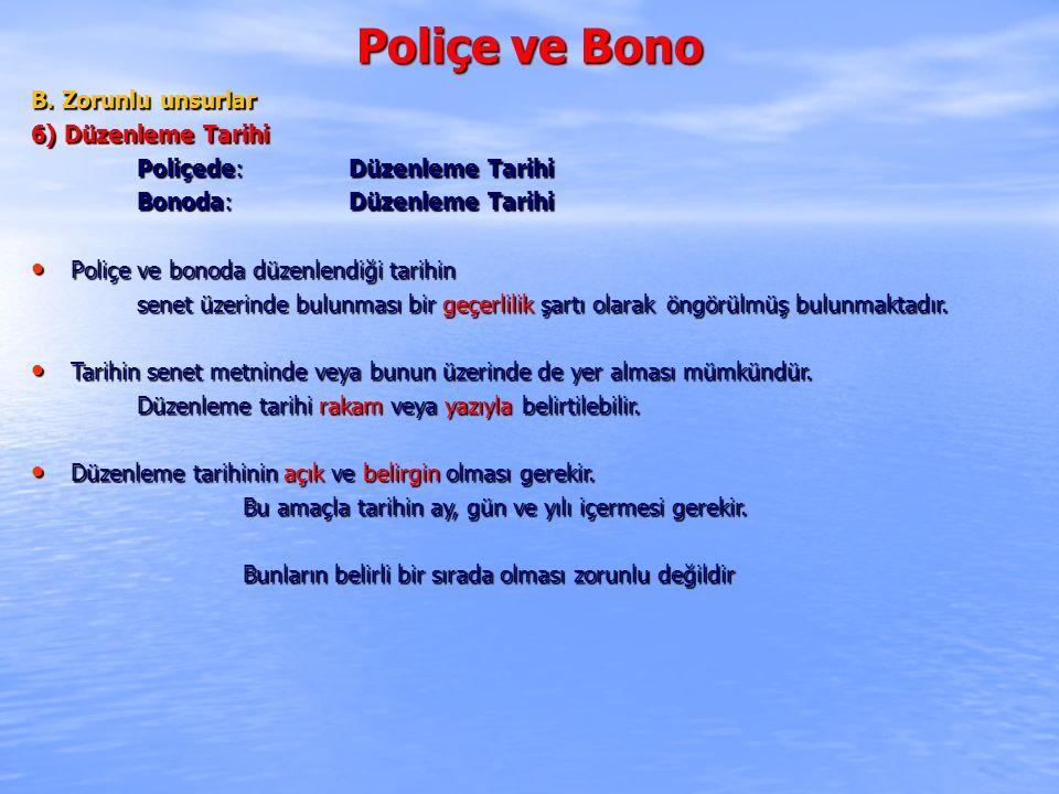 Poliçe ve Bono B. Zorunlu unsurlar 6) Düzenleme Tarihi
