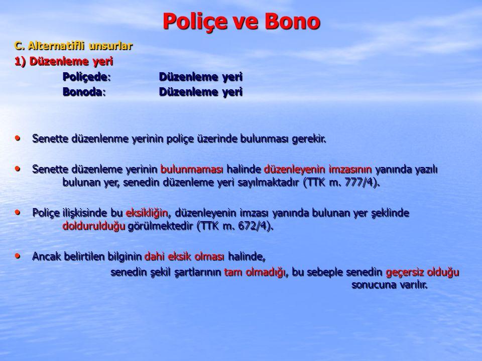 Poliçe ve Bono C. Alternatifli unsurlar 1) Düzenleme yeri