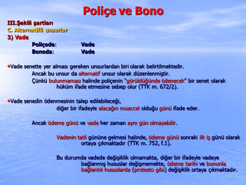 Poliçe ve Bono III.Şekili şartları C. Alternatifli unsurlar 3) Vade