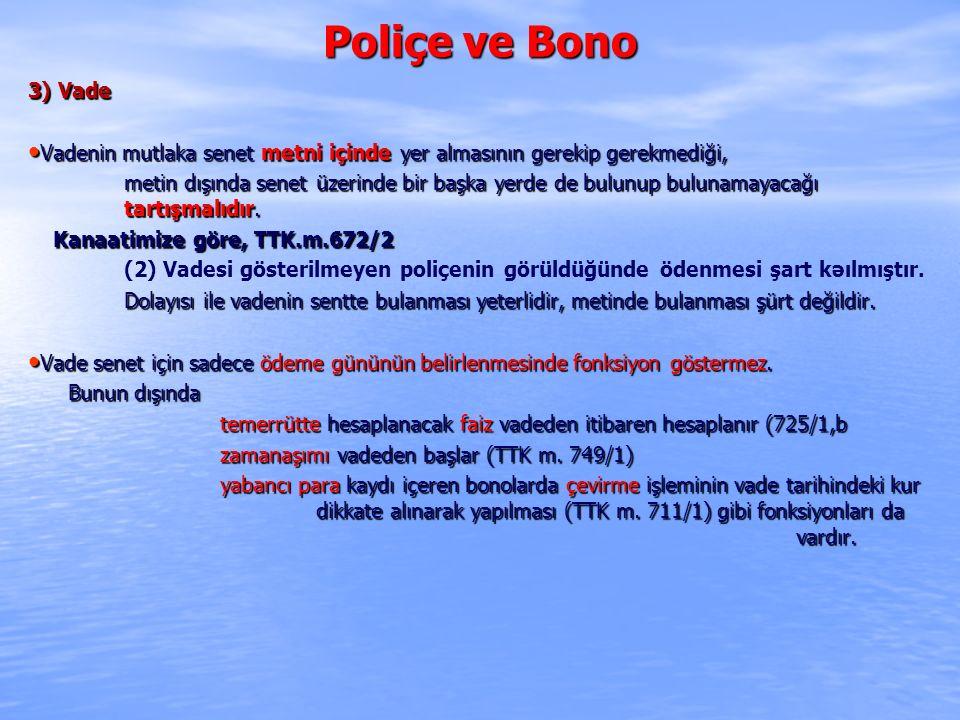 Poliçe ve Bono 3) Vade. Vadenin mutlaka senet metni içinde yer almasının gerekip gerekmediği,