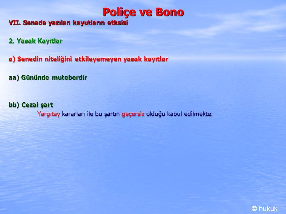 Poliçe ve Bono © hukuk VII. Senede yazılan kayutların etksisi