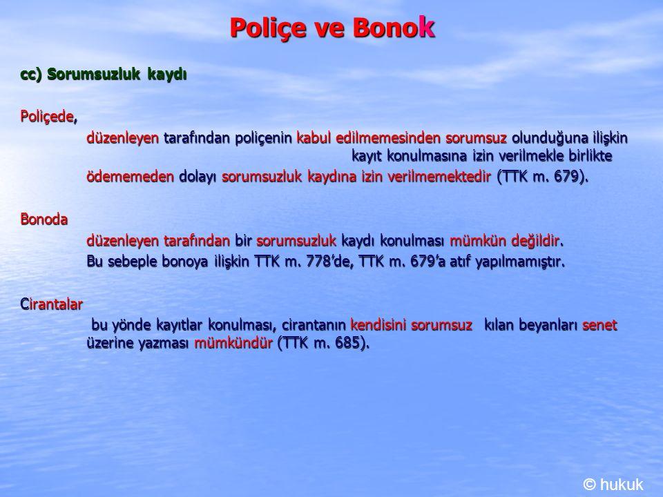Poliçe ve Bonok © hukuk cc) Sorumsuzluk kaydı Poliçede,