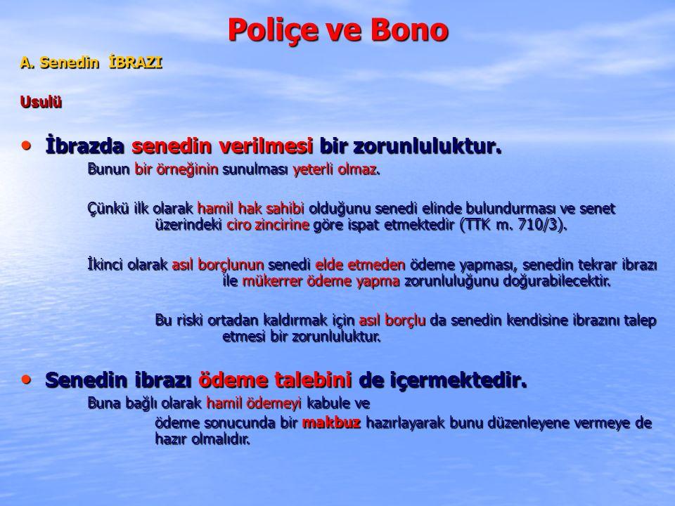 Poliçe ve Bono İbrazda senedin verilmesi bir zorunluluktur.