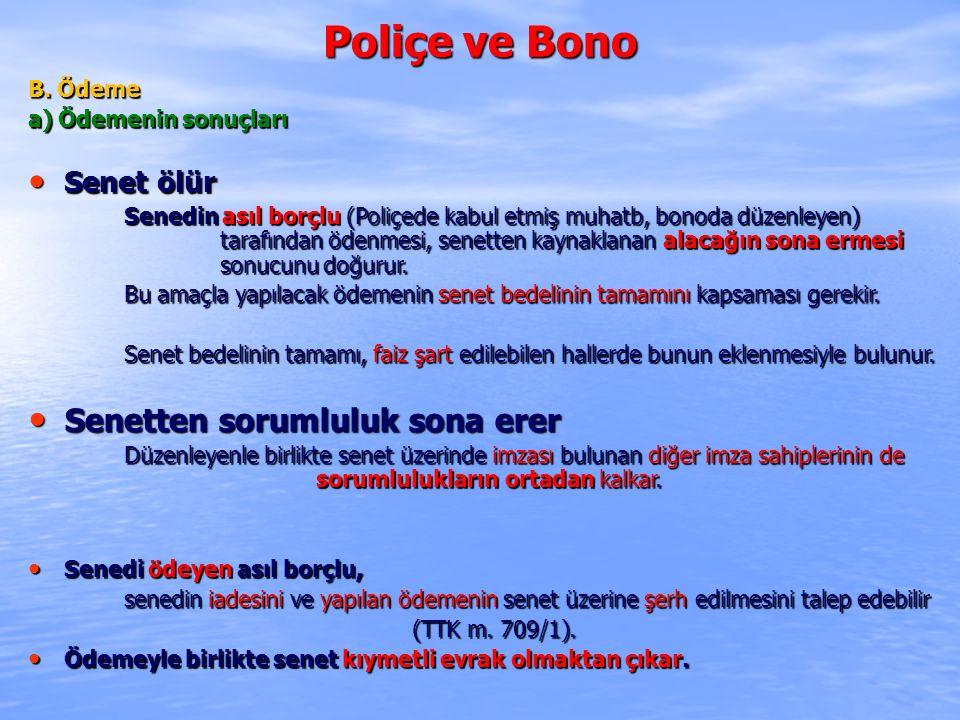 Poliçe ve Bono Senetten sorumluluk sona erer Senet ölür B. Ödeme