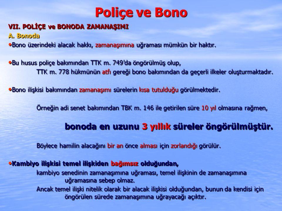 Poliçe ve Bono VII. POLİÇE ve BONODA ZAMANAŞIMI A. Bonoda