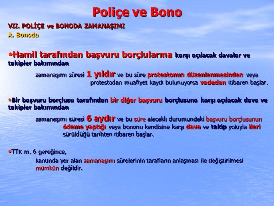 Poliçe ve Bono VII. POLİÇE ve BONODA ZAMANAŞIMI. A. Bonoda. Hamil tarafından başvuru borçlularına karşı açılacak davalar ve takipler bakımından.