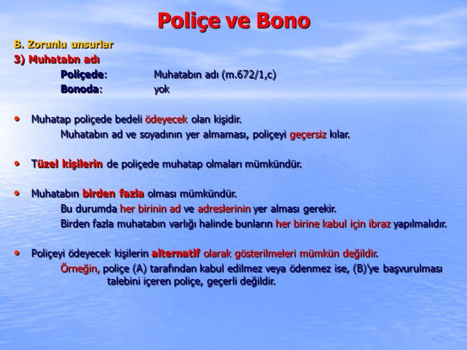 Poliçe ve Bono B. Zorunlu unsurlar 3) Muhatabn adı