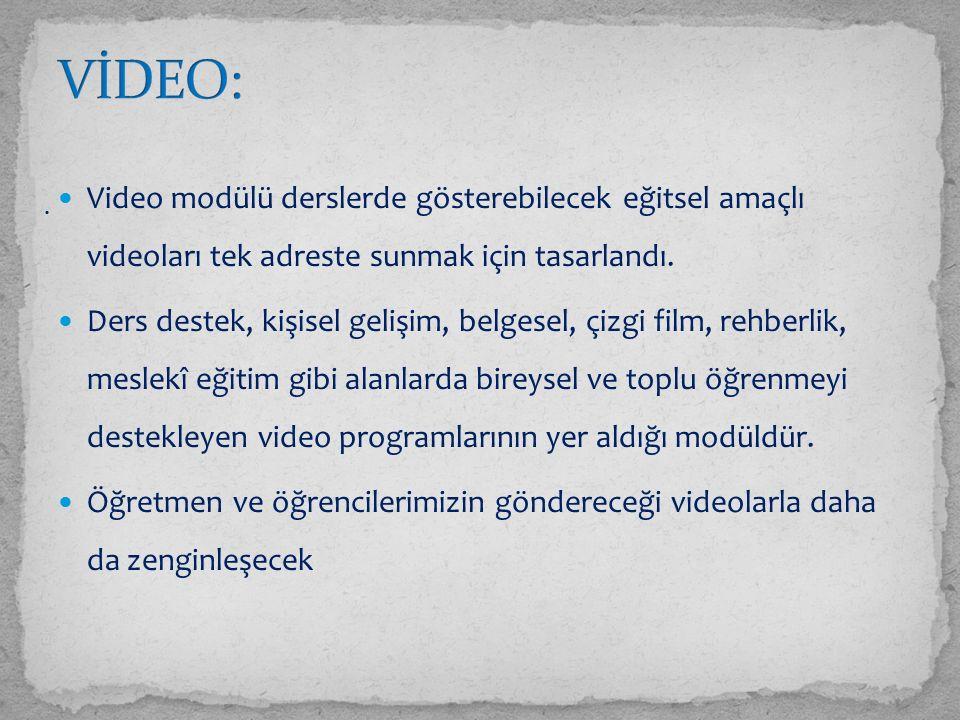 VİDEO: Video modülü derslerde gösterebilecek eğitsel amaçlı videoları tek adreste sunmak için tasarlandı.