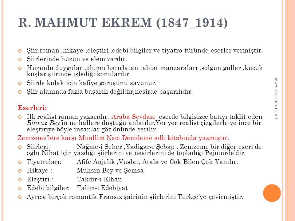 R. MAHMUT EKREM (1847_1914) Şiir,roman ,hikaye ,eleştiri ,edebi bilgiler ve tiyatro türünde eserler vermiştir.