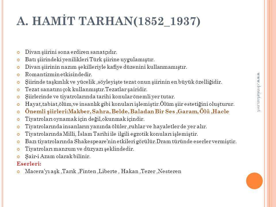 A. HAMİT TARHAN(1852_1937) Divan şiirini sona erdiren sanatçıdır.