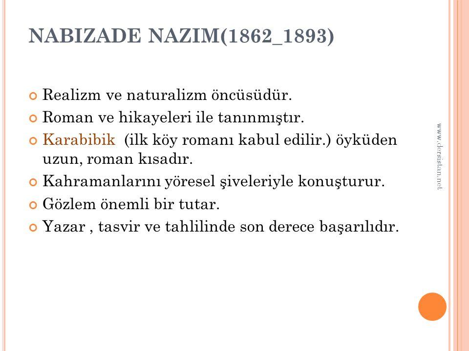 NABIZADE NAZIM(1862_1893) Realizm ve naturalizm öncüsüdür.