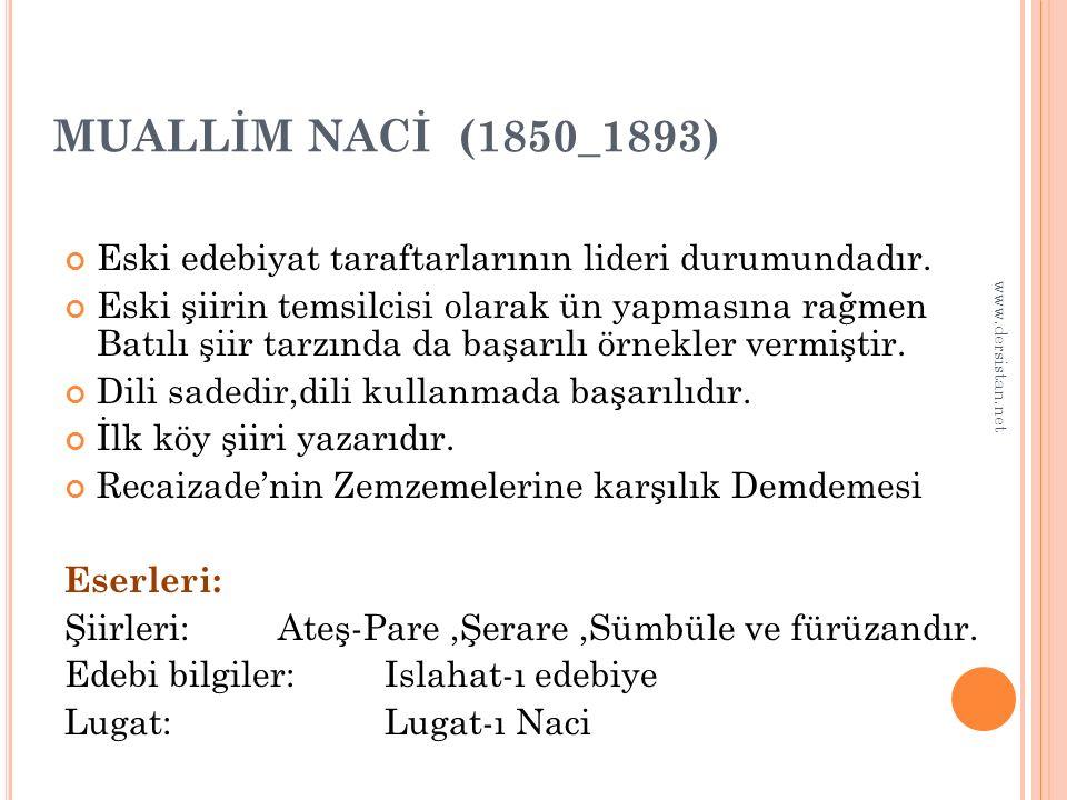 MUALLİM NACİ (1850_1893) Eski edebiyat taraftarlarının lideri durumundadır.