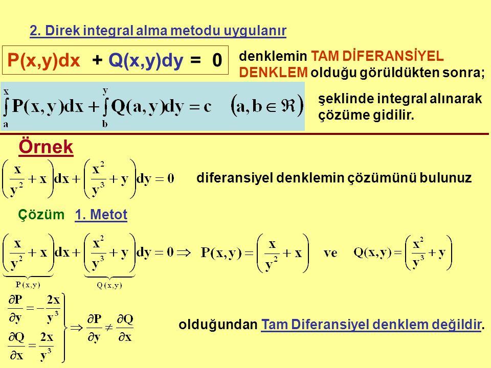 P(x,y)dx + Q(x,y)dy = 0 Örnek 2. Direk integral alma metodu uygulanır