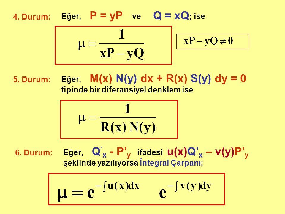 Eğer, P = yP ve Q = xQ; ise 4. Durum: Eğer, M(x) N(y) dx + R(x) S(y) dy = 0 tipinde bir diferansiyel denklem ise.